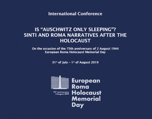 "International Conference ""IS 'AUSCHWITZ ONLY SLEEPING'? SINTI AND ROMA NARRATIVES AFTER THE HOLOCAUST"""