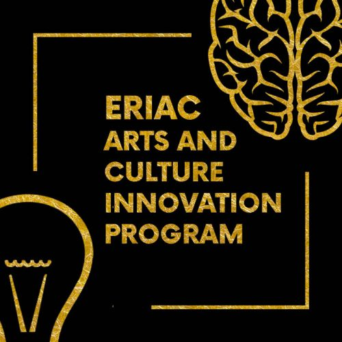 ERIAC ARTS AND CULTURE INNOVATION PROGRAM – CALL FOR APPLICATIONS!